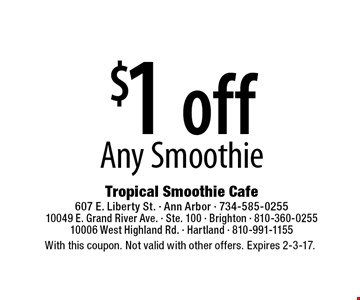 $1 off Any Smoothie. With this coupon. Not valid with other offers. Expires 2-3-17.