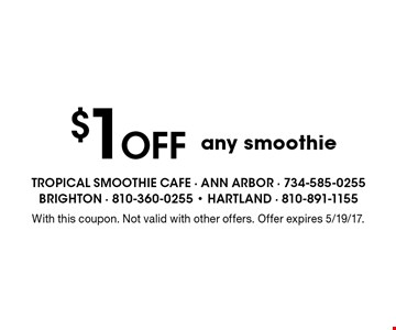 $1 Off any smoothie. With this coupon. Not valid with other offers. Offer expires 5/19/17.