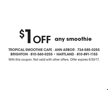 $1 Off any smoothie. With this coupon. Not valid with other offers. Offer expires 6/30/17.