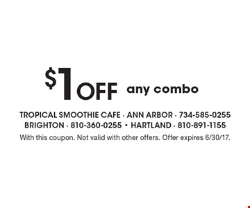 $1 Off any combo. With this coupon. Not valid with other offers. Offer expires 6/30/17.