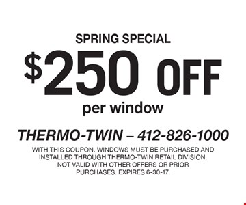 SPRING SPECIAL $250 off per window. With this coupon. Windows must be purchased and installed through Thermo-Twin retail division. Not valid with other offers or prior purchases. Expires 6-30-17.