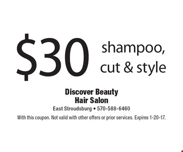 $30 shampoo, cut & style. With this coupon. Not valid with other offers or prior services. Expires 1-20-17.