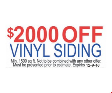 $2000 Off Vinyl Siding. Min. 1500 sq. ft. Not to be combined with any other offer. Must be presented prior to estimate. Expires 12-9-16.