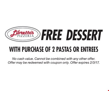 Free Dessert With Purchase Of 2 Pastas Or Entrees. No cash value. Cannot be combined with any other offer. Offer may be redeemed with coupon only. Offer expires 2/3/17.