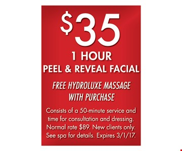 $35 1-Hour Peel & Reveal Facial Free Hydroluxe massage with purchase. Consists of a 50-minute service and time for consultation and dressing. Normal rate $89. New clients only. See spa for details. Expires 3-1-17.