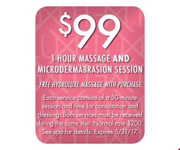 $99 1 hour massage and microdermabrasion session. Free hydroluxe massage with purchase. Each service consists of a 50-minute session and time for consultation and dressing. Both services must be received during the same visit. Normal rate $200. See spa for details. Expires 5/31/17.