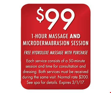 $99 1-hour massage and microdermabrasion session. Free hydroluxe massage with purchase. Each service consists of a 50-minute session and time for consultation and dressing. Both services must be received during the same visit. Normal rate $200. See spa for details. Expires 3/1/17.