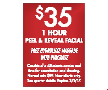 $35 1-hour peel & reveal facial. Free hydroluxe massage with purchase. Consists of a 50-minute service and time for consultation and dressing. Normal rate $89. New clients only. See spa for details. Expires 3/1/17.