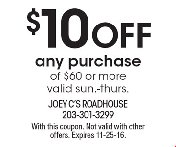 $10 off any purchase of $60 or more. Valid sun.-thurs. With this coupon. Not valid with other offers. Expires 11-25-16.