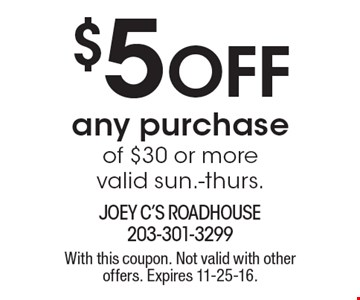 $5 off any purchase of $30 or more. Valid sun.-thurs. With this coupon. Not valid with other offers. Expires 11-25-16.