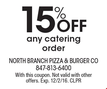 15% Off any catering order. With this coupon. Not valid with other offers. Exp. 12/2/16. CLPR