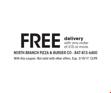 Free delivery with any order of $15 or more. With this coupon. Not valid with other offers. Exp. 3/10/17. CLPR