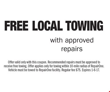 Free Local Towing with approved repairs. Offer valid only with this coupon. Recommended repairs must be approved to receive free towing. Offer applies only for towing within 10-mile radius of RepairOne. Vehicle must be towed to RepairOne facility. Regular fee $75. Expires 1-6-17.