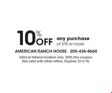 10% OFF any purchase of $15 or more. Valid at Helena location only. With this coupon. Not valid with other offers. Expires 12-2-16.