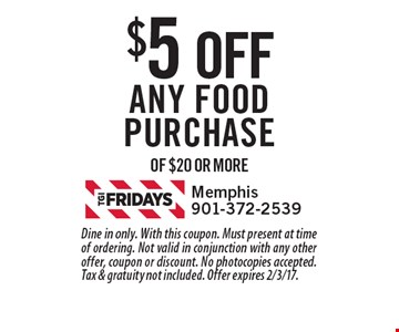 $5 OFF Any food purchase of $20 or more. Dine in only. With this coupon. Must present at time of ordering. Not valid in conjunction with any other offer, coupon or discount. No photocopies accepted. Tax & gratuity not included. Offer expires 2/3/17.
