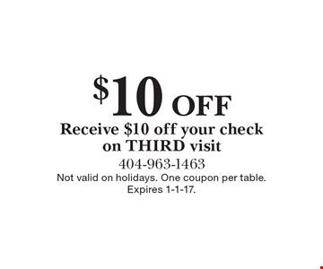 $10 Off Receive $10 off your check on THIRD visit. Not valid on holidays. One coupon per table. Expires 1-1-17.