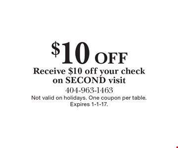 $10 Off Receive $10 off your check on SECOND visit. Not valid on holidays. One coupon per table. Expires 1-1-17.