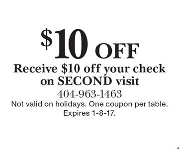 $10 Off Receive $10 off your check on SECOND visit. Not valid on holidays. One coupon per table. Expires 1-8-17.