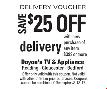 DELIVERY VOUCHER $25 off delivery with new purchase of any item $399 or more. Offer only valid with this coupon. Not valid with other offers or prior purchases. Coupons cannot be combined. Offer expires 8-18-17.