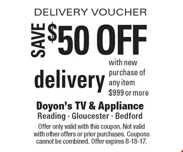 DELIVERY VOUCHER $50 off delivery with new purchase of any item $999 or more. Offer only valid with this coupon. Not valid with other offers or prior purchases. Coupons cannot be combined. Offer expires 8-18-17.