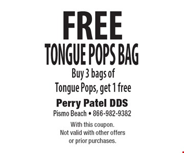 FREE Tongue Pops Bag. Buy 3 bags of Tongue Pops, get 1 free. With this coupon.Not valid with other offersor prior purchases.