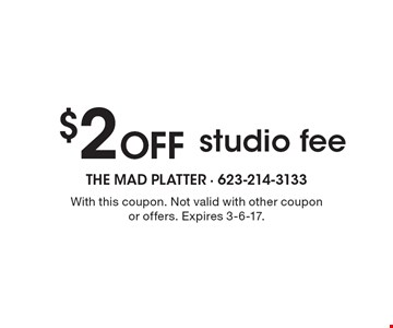 $2 Off studio fee. With this coupon. Not valid with other coupon or offers. Expires 3-6-17.