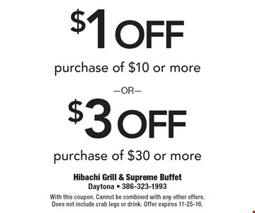 $1 Off Purchase Of $10 Or More  OR  $3 Off Purchase Of $30 Or More. With this coupon. Cannot be combined with any other offers. Does not include crab legs or drink. Offer expires 11-25-16.