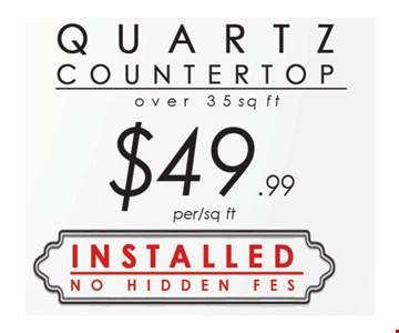 Quartz countertop $49.99 per sq. ft., over 35 sq. ft.