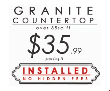 Granite countertop over 35 sq. ft. – $35.99 per sq. ft.
