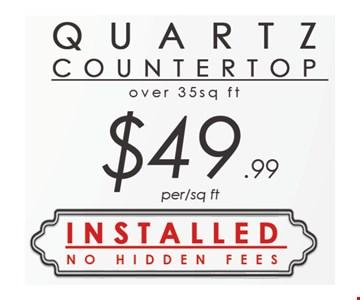 Quartz Countertop over 35 sq ft. $49.99 per sq. ft. Installed, no hidden fees.