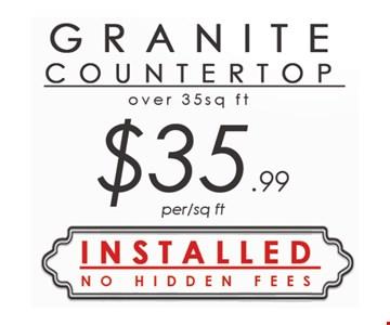 Granite Countertop over 35 sq. ft. $35.99 per sq. ft. Installed, no hidden fees.