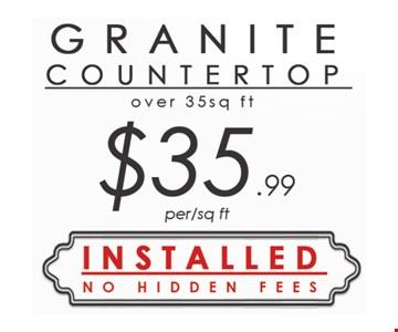 Granite Countertop over 35 sq ft. 35.99 per/sq. ft.