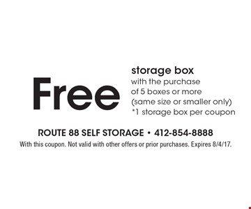 Free storage box with the purchase of 5 boxes or more (same size or smaller only) *1 storage box per coupon. With this coupon. Not valid with other offers or prior purchases. Expires 8/4/17.