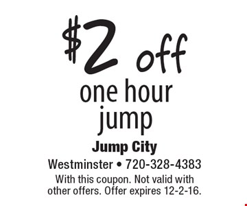 $2 off one hour jump. With this coupon. Not valid with other offers. Offer expires 12-2-16.