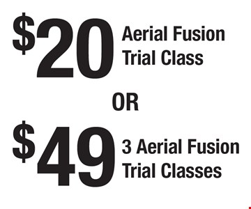 $49 For 3 Aerial Fusion Trial Classes OR $20 For An Aerial Fusion Trial Class