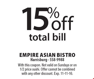 15%off total bill. With this coupon. Not valid on Sundays or on 1/2 price sushi. Offer cannot be combined with any other discount. Exp. 11-11-16.
