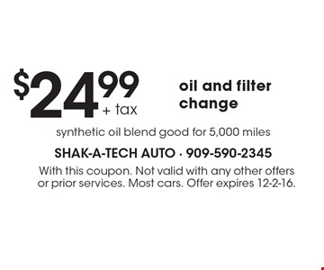$24.99 oil and filter change, synthetic oil blend good for 5,000 miles. With this coupon. Not valid with any other offers or prior services. Most cars. Offer expires 12-2-16.