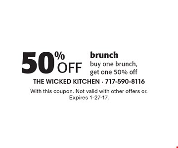 50% off brunch buy one brunch, get one 50% off. With this coupon. Not valid with other offers or. Expires 1-27-17.