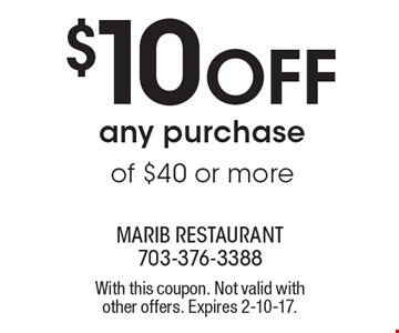 $10 Off any purchase of $40 or more. With this coupon. Not valid with other offers. Expires 2-10-17.