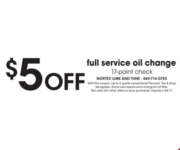 $5 OFF full service oil change 17-point check. With this coupon. Up to 5 quarts conventional Pennzoil. Tax & shop fee applies. Some cars require extra charge for oil filter. Not valid with other offers or prior purchases. Expires 4-28-17.