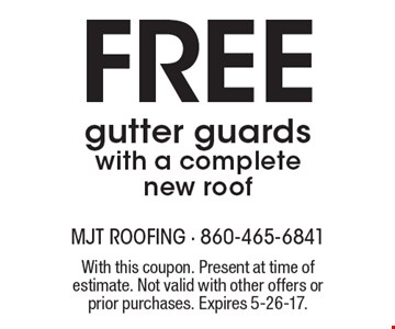 Free gutter guards with a complete new roof. With this coupon. Present at time of estimate. Not valid with other offers or prior purchases. Expires 5-26-17.