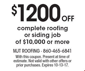 $1200 Off complete roofing  or siding job  of $10,000 or more. With this coupon. Present at time of estimate. Not valid with other offers or prior purchases. Expires 10-13-17.