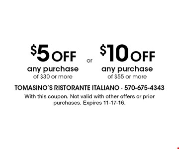 $5 OFF any purchase of $30 or more. $10 OFF any purchase of $55 or more. . With this coupon. Not valid with other offers or prior purchases. Expires 11-17-16.