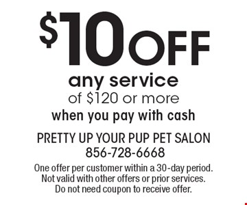 $10 OFF any service of $120 or more when you pay with cash. One offer per customer within a 30-day period. Not valid with other offers or prior services. Do not need coupon to receive offer.