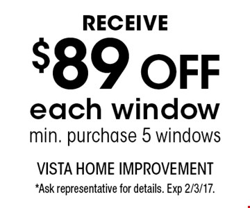 Receive $89 off each window, min. purchase 5 windows. *Ask representative for details. Exp 2/3/17.