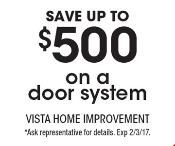 save up to $500 on a door system. *Ask representative for details. Exp 2/3/17.