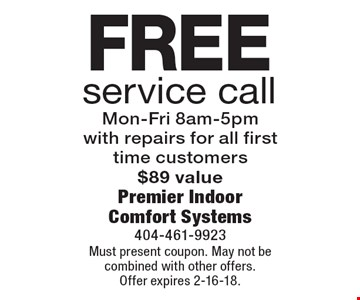 Free service call. Mon-Fri 8am-5pm. With repairs for all first time customers $89 value. Must present coupon. May not be combined with other offers. Offer expires 2-16-18.