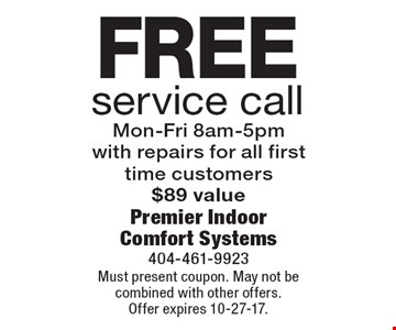 Free service call. Mon-Fri 8am-5pm with repairs for all first time customers $89 value. Must present coupon. May not be combined with other offers. Offer expires 10-27-17.