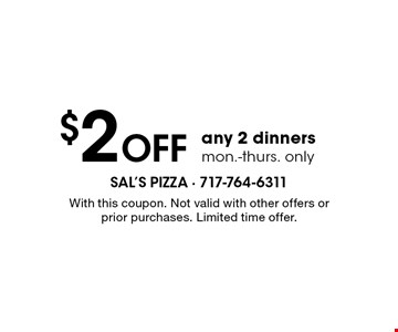 $2 Off any 2 dinners mon.-thurs. only. With this coupon. Not valid with other offers or prior purchases. Limited time offer.