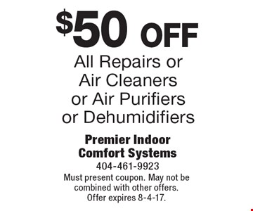 $50 off All Repairs or Air Cleaners or Air Purifiers or Dehumidifiers. Must present coupon. May not be combined with other offers. Offer expires 8-4-17.